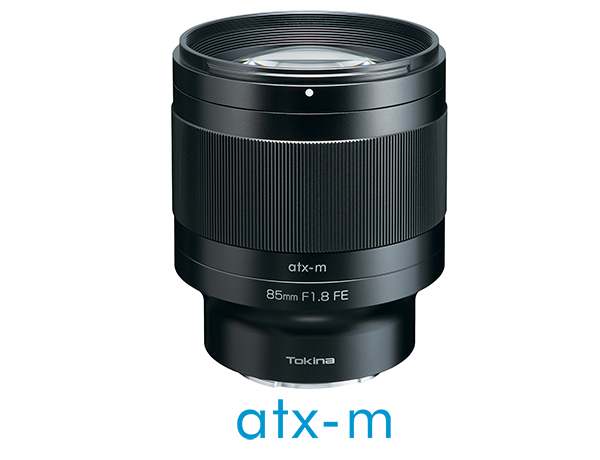 Tokina atx-m 85mm f/1.8 FE: Tokina introduces new lens series for DSLMs